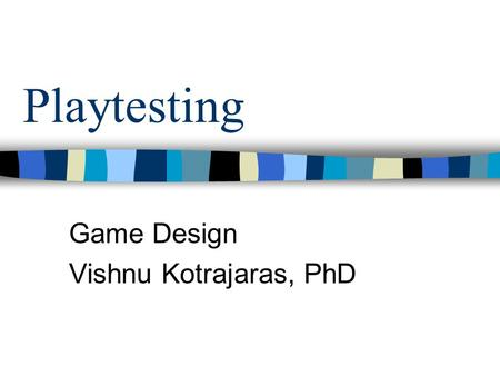 Playtesting Game Design Vishnu Kotrajaras, PhD. What is playtesting? Something a designer performs throughout the game design process, to gain insight.