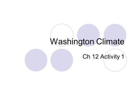 Washington Climate Ch 12 Activity 1. Chapter 12 Activity 1 What Do You Think? What is the climate like in Everett/Seattle? What is the climate like in.