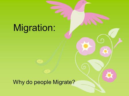 Migration: Why do people Migrate?. Vocab Cyclic Movement: movement that has a closed route and is repeated seasonally or annually Nomadism: movement along.
