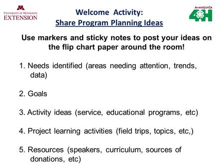 Welcome Activity: Share Program Planning Ideas Use markers and sticky notes to post your ideas on the flip chart paper around the room! 1. Needs identified.