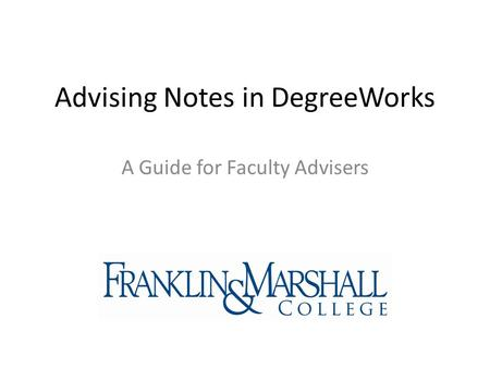 Advising Notes in DegreeWorks A Guide for Faculty Advisers.