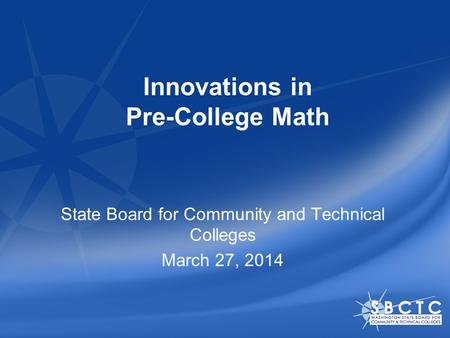 Innovations in Pre-College Math State Board for Community and Technical Colleges March 27, 2014.