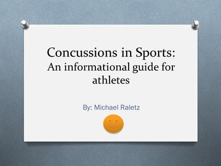 Concussions in Sports: An informational guide for athletes By: Michael Raletz.