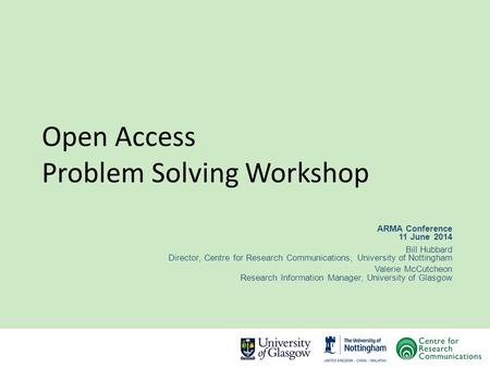 Open Access Problem Solving Workshop ARMA Conference 11 June 2014 Bill Hubbard Director, Centre for Research Communications, University of Nottingham Valerie.