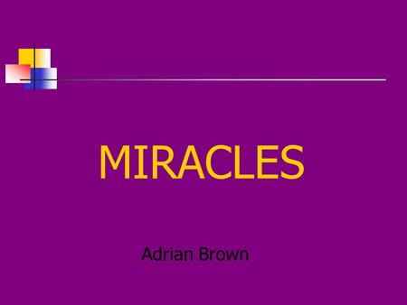 MIRACLES Adrian Brown What is required on the syllabus? AQA: 15.2 Miracles Concepts of 'miracle', 'laws of nature' and 'interventionist God'. Challenges.
