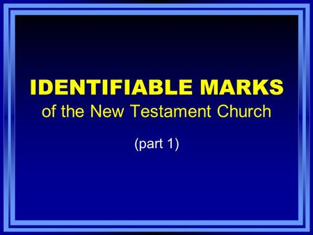 IDENTIFIABLE MARKS of the New Testament Church