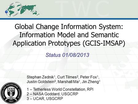 Global Change Information System: Information Model and Semantic Application Prototypes (GCIS-IMSAP) Status 01/08/2013 Stephan Zednik 1, Curt Tilmes 2,