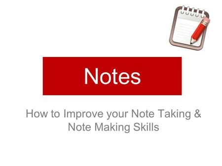 How to Improve your Note Taking & Note Making Skills