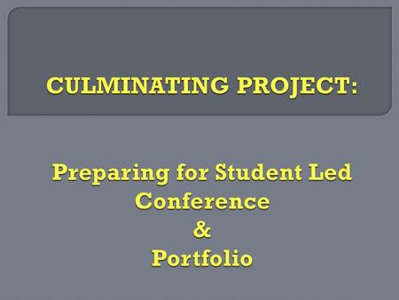  Completed Portfolio: Includes all required items on the Culminating Project Checklist. (Additional items are also encouraged.) Should be well organized.