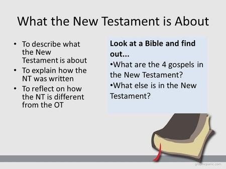 What the New Testament is About To describe what the New Testament is about To explain how the NT was written To reflect on how the NT is different from.