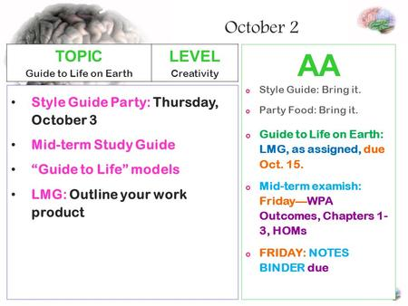 AA o Style Guide: Bring it. o Party Food: Bring it. o Guide to Life on Earth: LMG, as assigned, due Oct. 15. o Mid-term examish: Friday—WPA Outcomes, Chapters.