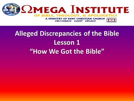 "Alleged Discrepancies of the Bible Lesson 1 ""How We Got the Bible"""
