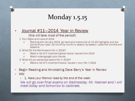 Monday 1.5.15 Journal #11—2014 Year in Review (this will take most of the period!) 1. Your Highs and Lows of 2014 O Starting with January 2014, go back.