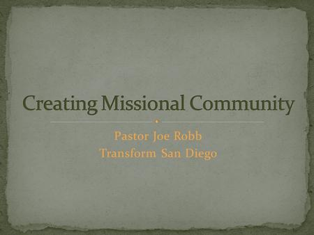 Pastor Joe Robb Transform San Diego. How did I come to faith? What has impacted my faith journey over the past year? As a Christian or Church what do.