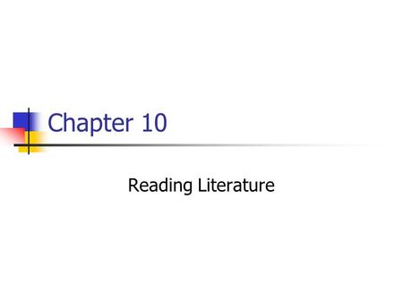 Chapter 10 Reading Literature. Experiencing Literature A text can be read efferently or aesthetically: Efferent Stance--the focus is on information in.