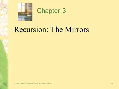 © 2006 Pearson Addison-Wesley. All rights reserved 3-1 Chapter 3 Recursion: The Mirrors.