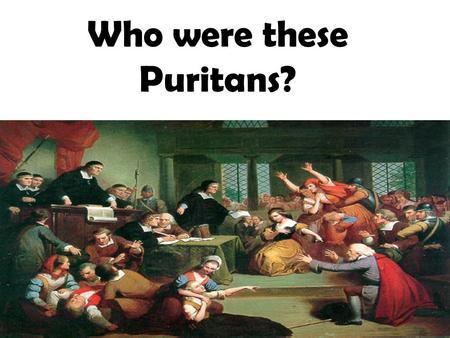 "Who were these Puritans?. What does the term ""Puritan"" refer to? The Protestant groups that sought to ""purify"" the Church of England were referred to."