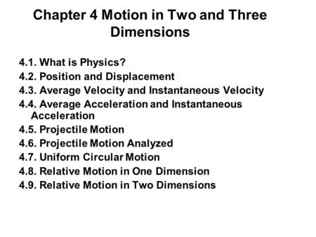 Chapter 4 Motion in Two and Three Dimensions 4.1. What is Physics? 4.2. Position and Displacement 4.3. Average Velocity and Instantaneous Velocity 4.4.