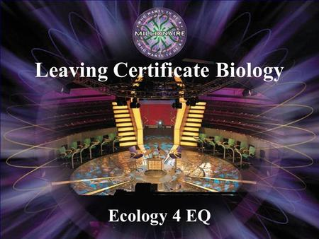 Ecology 4 EQ Leaving Certificate Biology                € 100 € 200 € 300 € 500 € 2,000 € 1,000 € 4,000 € 8,000 € 16,000 € 32,000 € 64,000.