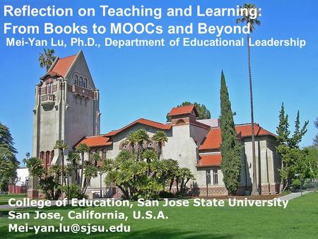 Reflection on Teaching and Learning: From Books to MOOCs and Beyond Mei-Yan Lu, Ph.D., Department of Educational Leadership College of Education, San Jose.