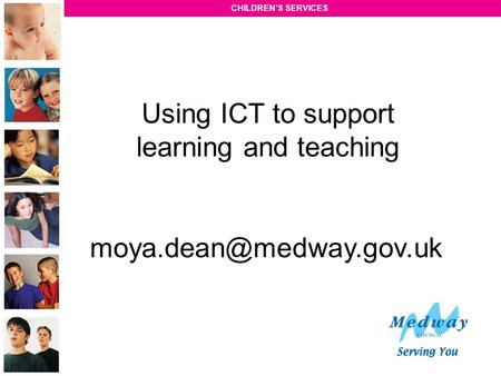 CHILDREN'S SERVICES Using ICT to support learning and teaching
