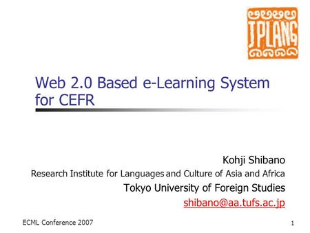 Web 2.0 Based e-Learning System for CEFR Kohji Shibano Research Institute for Languages and Culture of Asia and Africa Tokyo University of Foreign Studies.