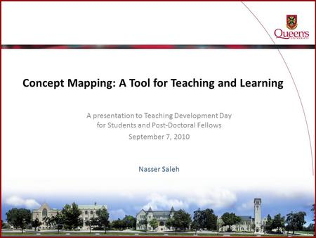 Concept Mapping: A Tool for Teaching and Learning A presentation to Teaching Development Day for Students and Post-Doctoral Fellows September 7, 2010 Nasser.