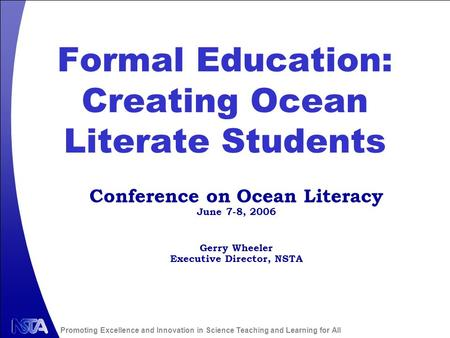 Promoting Excellence and Innovation in Science Teaching and Learning for All Formal Education: Creating Ocean Literate Students Gerry Wheeler Executive.
