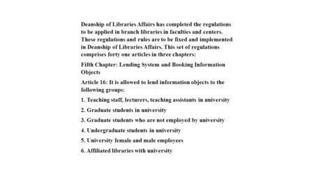 Deanship of Libraries Affairs has completed the regulations to be applied in branch libraries in faculties and centers. These regulations and rules are.