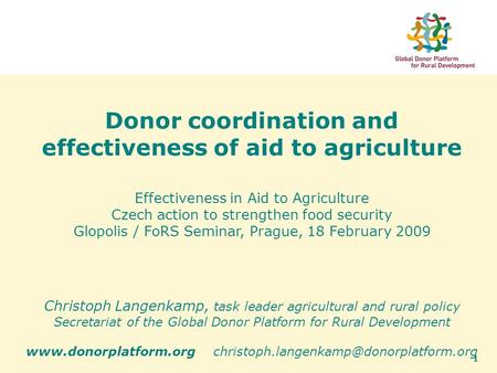 1 Donor coordination and effectiveness of aid to agriculture Effectiveness in Aid to Agriculture Czech action to strengthen food security Glopolis / FoRS.