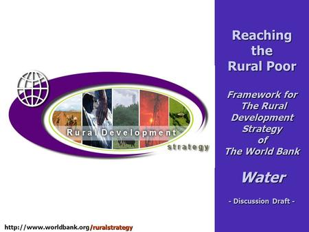 Reaching the Rural Poor Framework for The Rural Development Strategy of The World Bank Water - Discussion Draft -