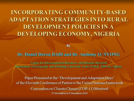 INCORPORATING COMMUNITY-BASED ADAPTATION STRATEGIES INTO RURAL DEVELOPMENT POLICIES IN A DEVELOPING ECONOMY, NIGERIA By Dr. Daniel Davou DABI and Dr. Anthony.