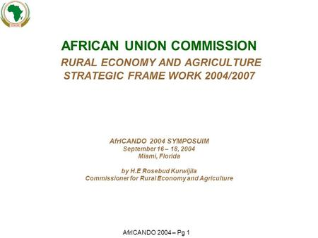 AfrICANDO 2004 – Pg 1 AFRICAN UNION COMMISSION RURAL ECONOMY AND AGRICULTURE STRATEGIC FRAME WORK 2004/2007 AfrICANDO 2004 SYMPOSUIM September 16 – 18,
