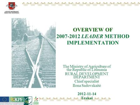 OVERVIEW OF 2007-2012 LEADER METHOD IMPLEMENTATION The Ministry of Agriculture of the Republic of Lithuania RURAL DEVELOPMENT DEPARTMENT Chief specialist.