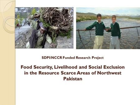SDPI/NCCR Funded Research Project Food Security, Livelihood and Social Exclusion in the Resource Scarce Areas of Northwest Pakistan.