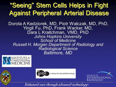 """Seeing"" Stem Cells Helps in Fight Against Peripheral Arterial Disease Dorota A Kedziorek, MD, Piotr Walczak, MD, PhD, Yingli Fu, PhD, Frank Wacker, MD,"