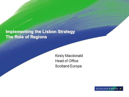 Implementing the Lisbon Strategy The Role of Regions Kirsty Macdonald Head of Office Scotland Europa.