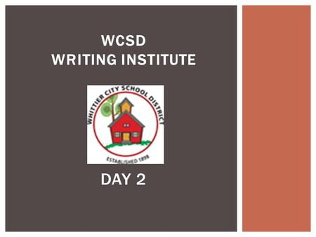 WCSD WRITING INSTITUTE DAY 2.  Study the Common Core Writing Standards  Study Narrative writing samples, Checklists & Rubrics to develop a clear sense.