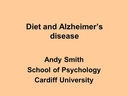 Diet and Alzheimer's disease Andy Smith School of Psychology Cardiff University.