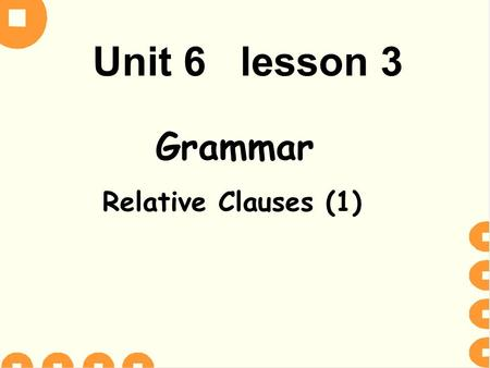 Unit 6 lesson 3 Grammar Relative Clauses (1). Step 1 Lead in.