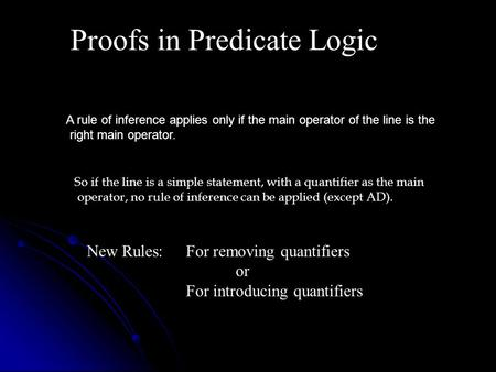 Proofs in Predicate Logic A rule of inference applies only if the main operator of the line is the right main operator. So if the line is a simple statement,