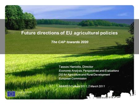 Ⓒ Olof S. Future directions of EU agricultural policies The CAP towards 2020 Tassos Haniotis, Director Economic Analysis, Perspectives and Evaluations.
