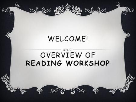 WELCOME! OVERVIEW OF READING WORKSHOP. WHAT IS READING WORKSHOP?  The workshop model is a model in which all children are involved and engaged.  A teaching.