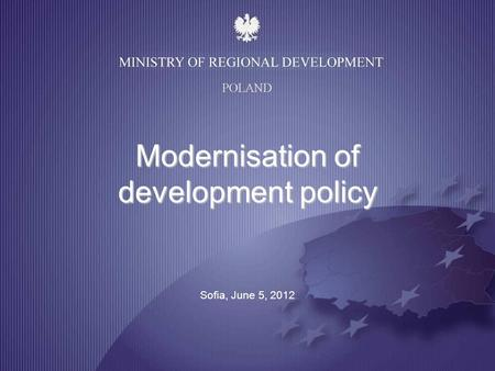 POLAND Modernisation of development policy Sofia, June 5, 2012.