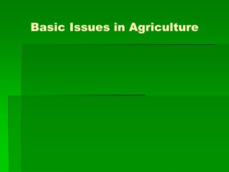 Basic Issues in Agriculture.  Agriculture Sector is changing the socio-economic environments of the population due to liberalization and globalization.