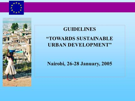 "GUIDELINES ""TOWARDS SUSTAINABLE URBAN DEVELOPMENT"" Nairobi, 26-28 January, 2005."