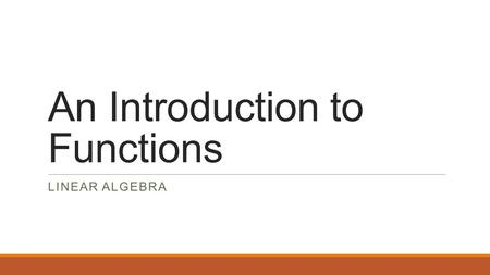 An Introduction to Functions LINEAR ALGEBRA. 43210 In addition to level 3.0 and beyond what was taught in class, the student may:  Make connection with.