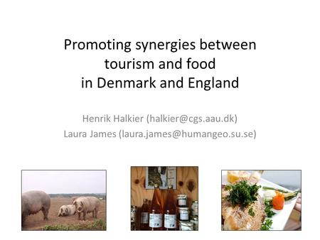 Promoting synergies between tourism and food in Denmark and England Henrik Halkier Laura James