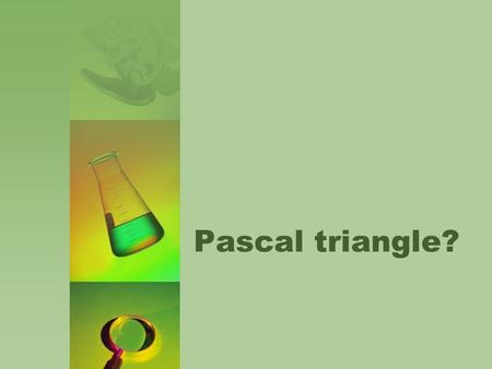 Pascal triangle?. Blaise Pascal (Blaise Pascal) was born 1623, in Clermont, France. His father, who was educated chose not to study mathematics before.