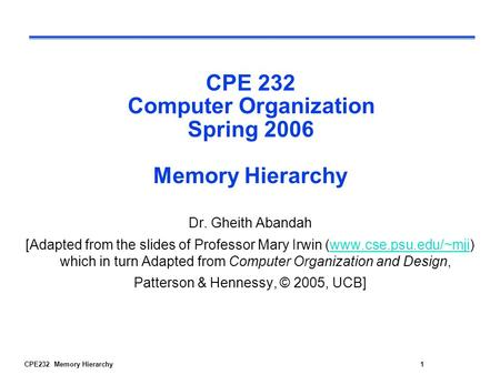 CPE232 Memory Hierarchy1 CPE 232 Computer Organization Spring 2006 Memory Hierarchy Dr. Gheith Abandah [Adapted from the slides of Professor Mary Irwin.
